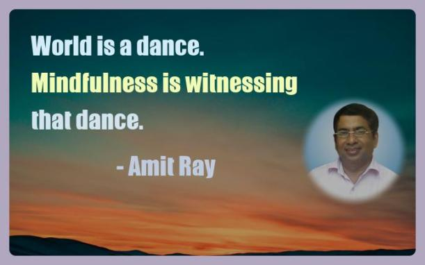 Amit Ray Motivation Quote World is a dance Mindfulness is
