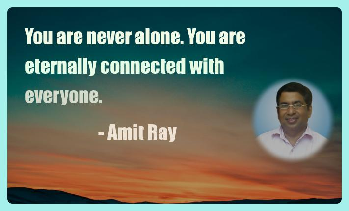 Amit Ray Motivation Quote You are never alone You are