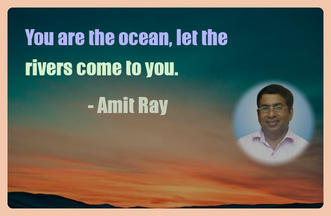 Amit Ray Motivation Quote You are the ocean let the rivers