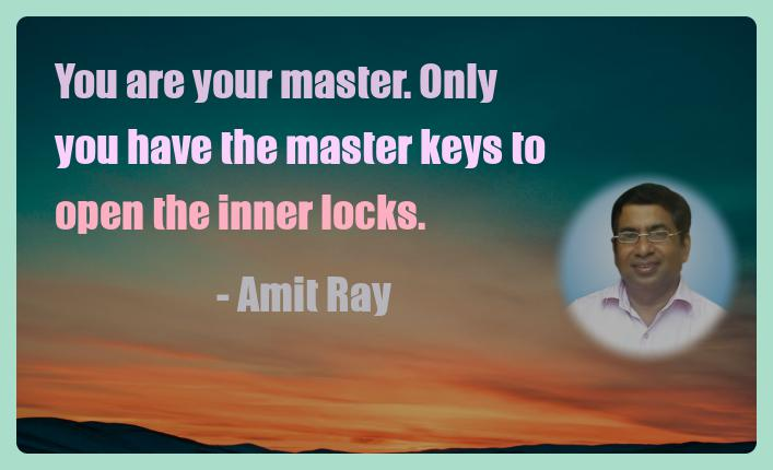 Amit Ray Motivation Quote You are your master Only you have