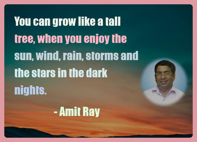 Amit Ray Motivation Quote You can grow like a tall tree when